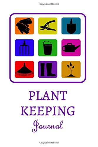 Plant Keeping Journal: Gardening Logbook For Plant Lovers