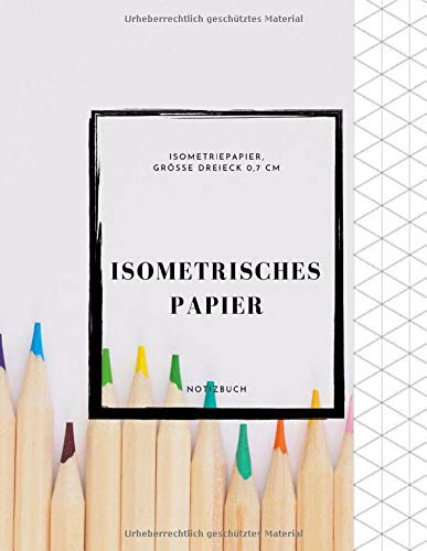 ISOMETRISCHES PAPIER Insometriepapier Grösse Dreieck 0,7 cm Notizbuch: 150 Seiten   Isometric Graph Paper (8,5