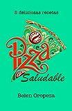 Pizza Saludable - 8 Deliciosas Recetas