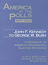 America At The Polls 1960 - 2004: John F. Kennedy To George W. Bush - A Handbook Of American Presidential Election Statistics