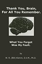 Thank You, Brain, For All You Remember: What You Forgot Was My Fault