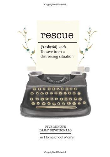 Rescue: A Homeschool Mom's Devotional