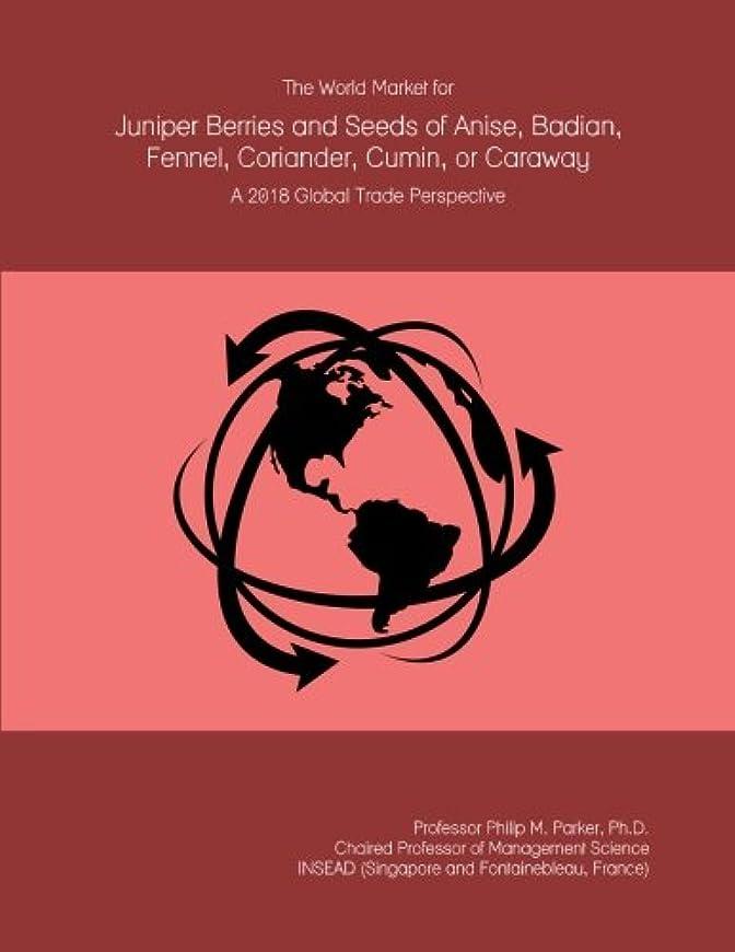 原因かみそり踊り子The World Market for Juniper Berries and Seeds of Anise, Badian, Fennel, Coriander, Cumin, or Caraway: A 2018 Global Trade Perspective
