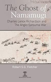 The Ghost of Namamugi: Charles Lenox Richardson and the Anglo-satsuma War