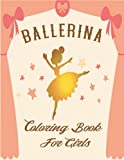 Ballet Shoes, Ballerinas, Tutus, Dresses, Flowers: Ballerina Coloring Book For Girls: Dancer Gifts for Children Ages 4 to 8 - Includes 50 Color-In Illustrations.