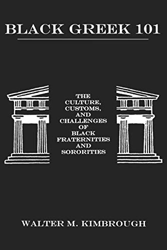 Black Greek 101: The Culture, Customs, and Challenges of Black Fraternities and Sororities