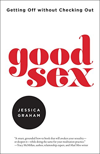 Good Sex: Getting Off without Checking Out (English Edition)
