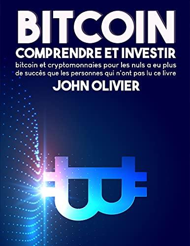 Couverture du livre Bitcoin Comprendre Et Investir: Bitcoin et cryptomonnaies pour les nuls a eu plus de succès que les personnes qui n'ont pas lu ce livre