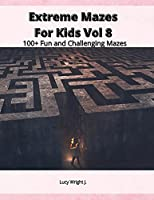 Extreme Mazes For Kids Vol 8: 100+ Fun and Challenging Mazes