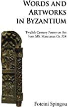 Words and Artworks in Byzantium: Twelfth-Century Poetry on Art from MS. Marcianus Gr. 524