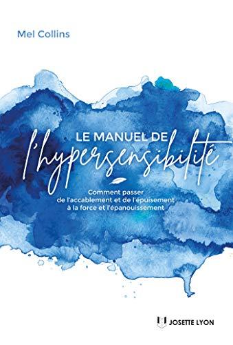 Le manuel de l'hypersensibilité : Comment passer de l...