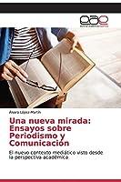 Una nueva mirada: Ensayos sobre Periodismo y Comunicación