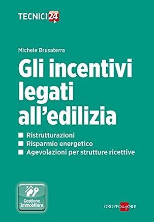 Gli incentivi legati all'edilizia: Detrazioni fiscali per ristrutturazioni edilizie, interventi di riqualificazione energetica, acquisto di immobili e ... edilizio delle strutture ricettive.