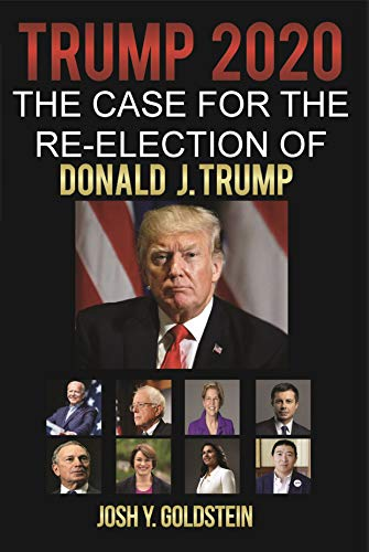 Book: Trump 2020 - The Case for the Re-election of Donald J. Trump by Josh Y Goldstein