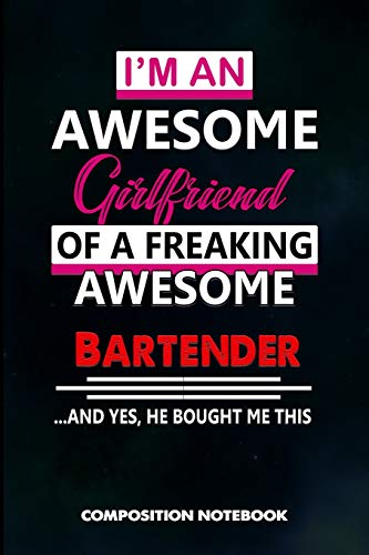I am an Awesome Girlfriend of a freaking Awesome Bartender and Yes he bought me this: Composition Notebook, Birthday Journal for Bartending Barkeepers to write on