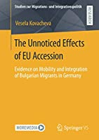 The Unnoticed Effects of EU Accession: Evidence on Mobility and Integration of Bulgarian Migrants in Germany (Studien zur Migrations- und Integrationspolitik)