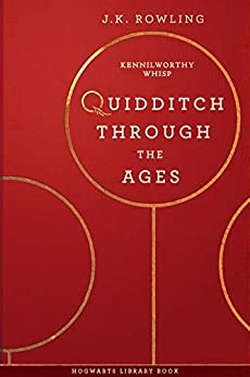 Quidditch Through the Ages (Hogwarts Library book Book 2) by [J.K. Rowling, Kennilworthy Whisp]