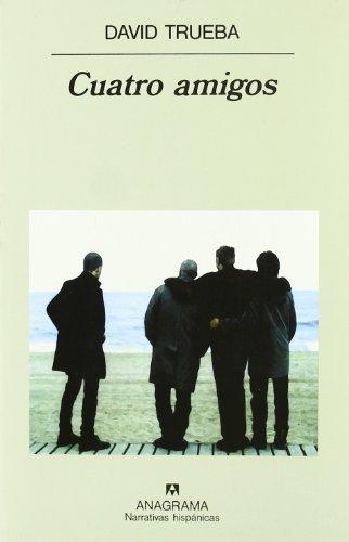 Cuatro amigos (Narrativas hispánicas) de Trueba, David (1999) Tapa blanda