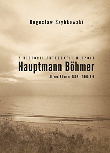Z historii fotografii w Opolu, Hauptmann Böhmer, Alfred Böhmer 1858-1908 Ełk: Hauptmann Böhmer