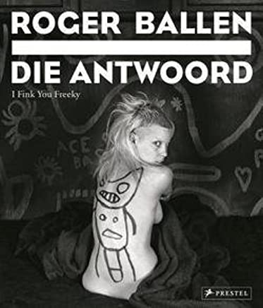 Ivor Powell: Roger Ballen : Die Antwoord: I Fink You Freeky ...