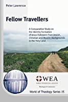 Fellow Travellers: A Comparative Study on the Identity Formation of Jesus Followers from Jewish, Christian and Muslim Backgrounds in the Holy Land