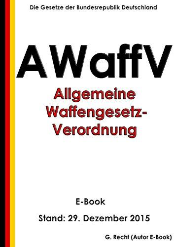 Allgemeine Waffengesetz-Verordnung (AWaffV) - E-Book - Stand: 29. Dezember 2015