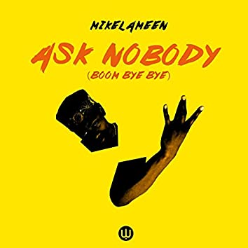 Ask Nobody (Boom Bye Bye)