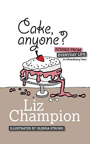 Cake, anyone?: Scenes from everyday life in extraordinary times