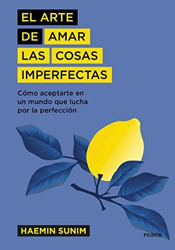 El arte de amar las cosas imperfectas: Cómo aceptarte en un mundo que lucha por la perfección (Spanish Edition)
