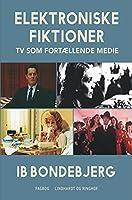 Elektroniske fiktioner - TV som fortællende medie