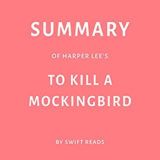 Summary of Harper Lee's To Kill a Mockingbird                   By:                                                                                                                                 Swift Reads                               Narrated by:                                                                                                                                 Natalie Gray                      Length: 28 mins     Not rated yet     Overall 0.0