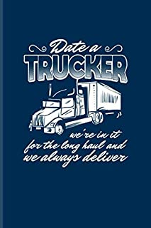 Date A Trucker We're In It For The Long Haul And We Always Deliver: Funny Trucking Joke Undated Planner | Weekly & Monthly No Year Pocket Calendar | Medium 6x9 Softcover | For Truck Driving Fans