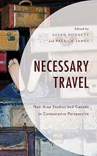 Necessary Travel: New Area Studies and Canada in Comparative Perspective (English Edition)