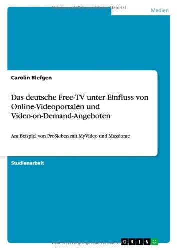 Das deutsche Free-TV unter Einfluss von Online-Videoportalen und Video-on-Demand-Angeboten: Am Beispiel von ProSieben mit MyVideo und Maxdome