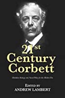 21st Century Corbett: Maritime Strategy and Naval Policy for the Modern Era (21st Century Foundations)