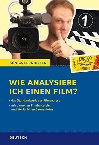 Wie analysiere ich einen Film?: Das Standardwerk zur Filmanalyse. Mit aktuellen Filmbeispielen und vierfarbigen Szenenfotos (Königs Lernhilfen)