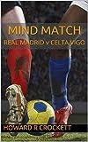 MIND MATCH: REAL MADRID v CELTA VIGO (English Edition)