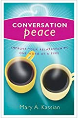Conversation Peace: Improving Your Relationships One Word at a Time Kindle Edition