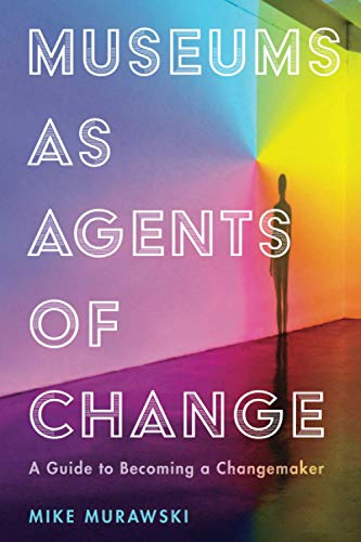 Compare Textbook Prices for Museums as Agents of Change American Alliance of Museums  ISBN 9781538108956 by MURAWSKI, MIKE