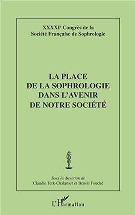 La place de la sophrologie dans l'avenir de notre société : 41e Congrès de la Société Française de Sophrologie