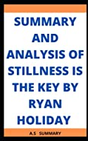 SUMMARY AND ANALYSIS OF STILLNESS IS THE KEY BY RYAN HOLIDAY