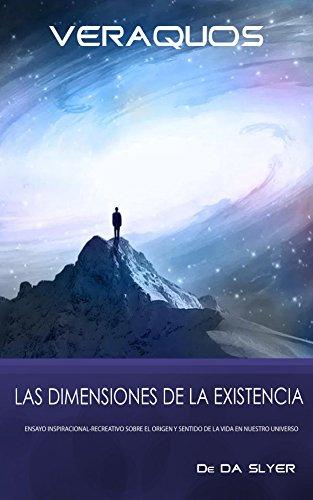 VERAQUOS: Las dimensiones de la Existencia: Ensayo inspiracional-creativo sobre el origen y sentido de la vida en nuestro universo (Spanish Edition)