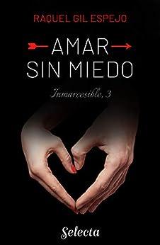 Amar sin miedo (Trilogía Inmarcesible 3) PDF EPUB Gratis descargar completo