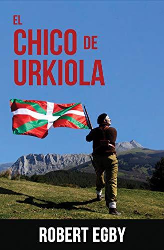 EL CHICO DE URKIOLA: Las aventuras de un gudari vasco