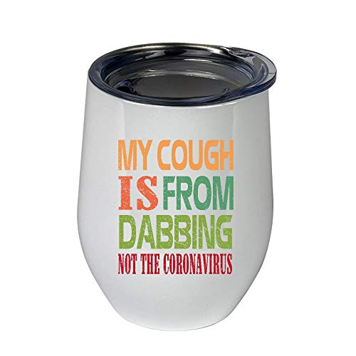 TINAMIT My Cough Is From Dabbing Not Co-rona-virus Tumbler 12oz
