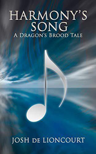 Book: Harmony's Song - A Dragon's Brood Tale (The Dragon's Brood Cycle) by Josh de Lioncourt