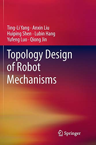 Topology Design of Robot Mechanisms (Springer Tracts in Mechanical Engineering)