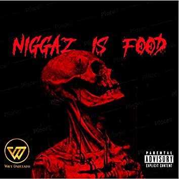Niggaz is Food