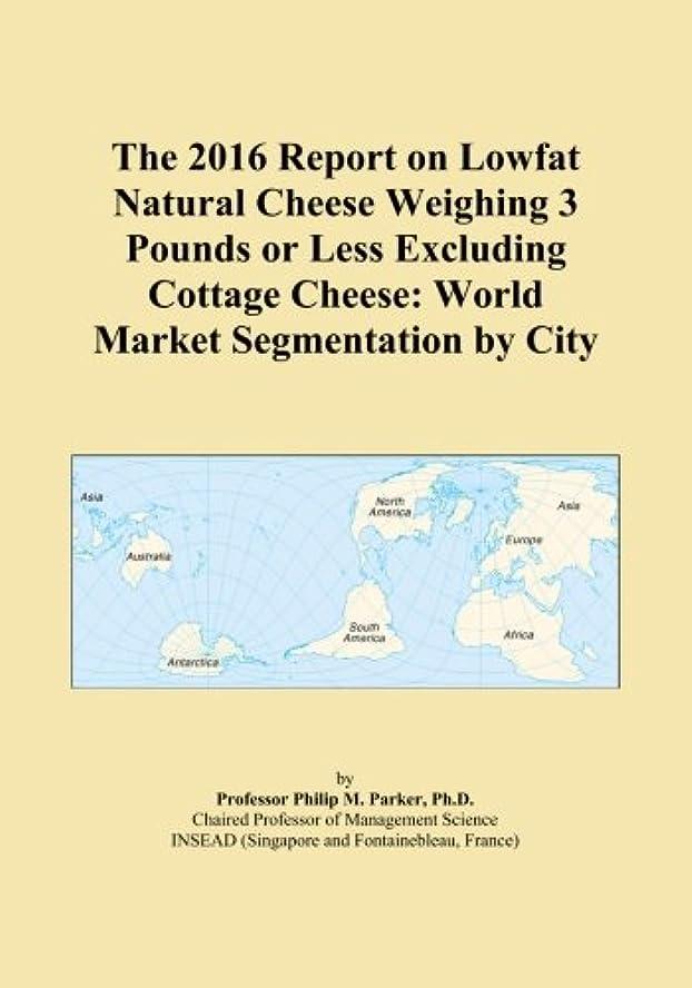 紀元前司法代理人The 2016 Report on Lowfat Natural Cheese Weighing 3 Pounds or Less Excluding Cottage Cheese: World Market Segmentation by City