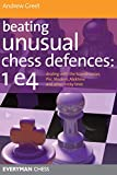 Beating Unusual Chess Defences: 1 E4: Dealing With The Scandinavian, Pirc, Modern, Alekhine And Other Tricky Lines-Greet, Andrew Dr